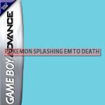 Pokemon Splashing em to death