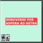 Xenoverse: Per Aspera Ad Astra